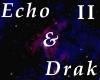 Echo and Drak 2