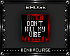 K! Kill My Vibe [BADGE]