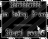 Shhh...im hiding
