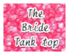 The bride tank top