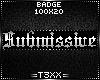 !TX - Submissive Badge