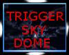 trigger sky dome