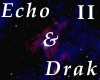 Echo and Drak 2