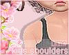 Kids Shoulder Scaler~