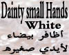 White Dainty small Hands