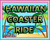 ! Hawaiian Coaster Ride