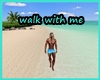 `A` Walk with me