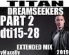 DREAMSEEKERS -Titan P2