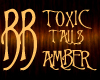 *BB* TOXIC TAIL - Amber