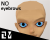 . NO EYEBROWS