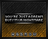Badge: Your Nightmare.