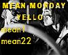 T- Yello . Mean Monday