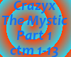 Crazyx-The Mystic Part 1
