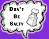 Dont be Salty