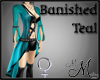 MM~ Banished Teal