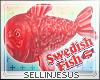 $J Ride A Swedish Fish!