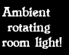 ROTATING AMBIENT LIGHT
