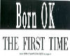 Born Ok the First time