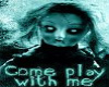 Come Play With Me Dark