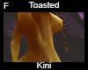 Toasted kini F