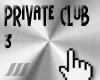 /// Private Club / 3