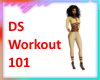 DS Workout 101