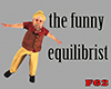 The funny equilibrist