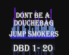 D! Dnt be a douchebagDBD
