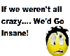 if we weren't all crazy