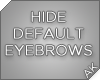 ~AK~ Hide Default Brows