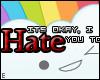 e. I hate you