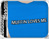 [m] Muffin Loves Me...