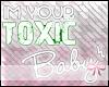 ** toxic baby