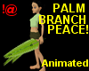 !@ Palm branch: Peace!