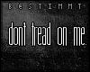[b] Don't tread