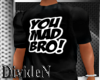 D: You Mad Bro! T-Shirt