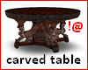 !@ Carved table