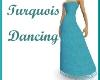 Turquois Dancing