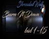 ~Burn It Down~ bid1-15