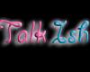 *~T~*I Talk Ish
