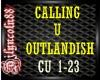 ~CALLING U- OUTLANDISH~