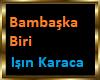 Bambaska Biri I.Karaca
