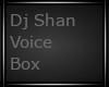 Dj Shan Voice Box