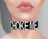 .CHOKE ME. choker