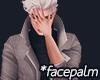 *facepalm [M]