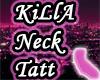 KiLlA Neck Tatt *Custom*