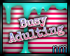 N: Busy Adulting