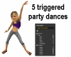 5 Triggered Party Dances