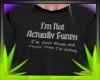 ✿| Not Funny Shirt